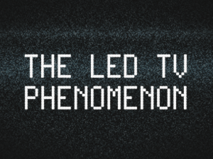 The LED TV Phenomenon