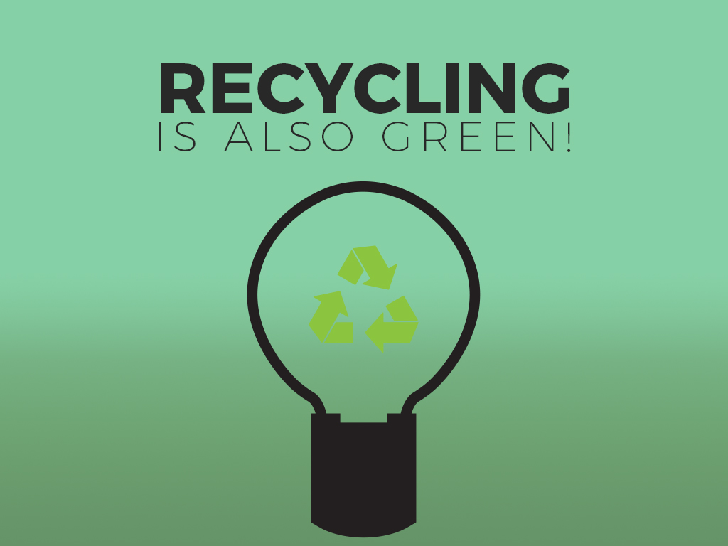 RECYCLING IS ALSO GREEN
