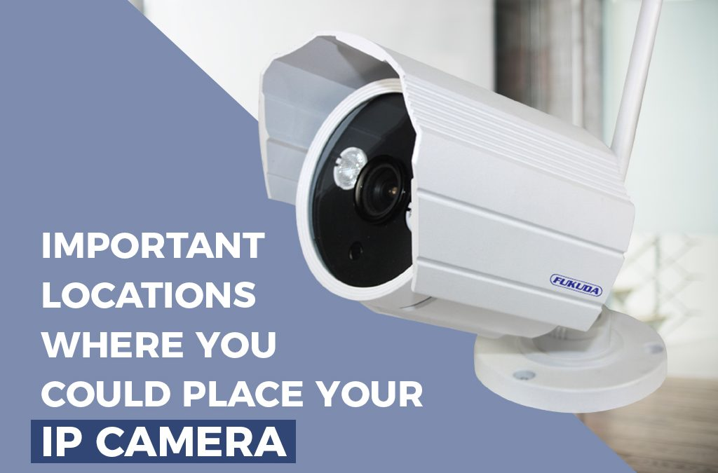 Important Locations Where You Could Place Your IP Camera