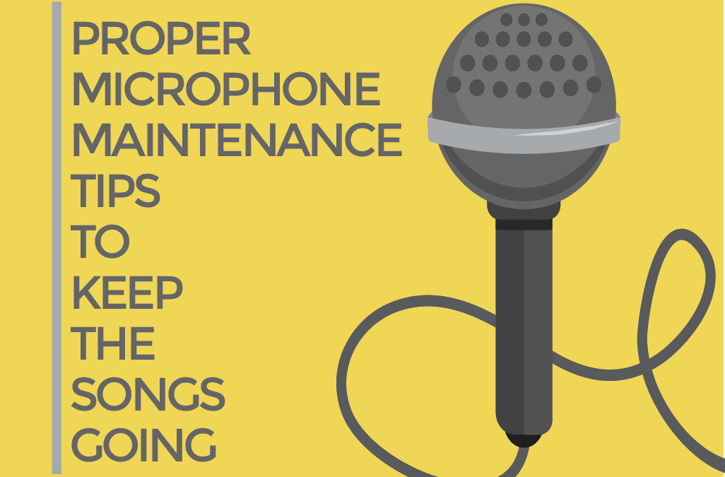 Proper Microphone Maintenance Tips to Keep the Songs Going