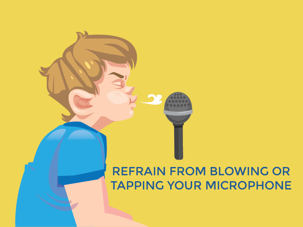 Refrain from blowing and tapping your microphone