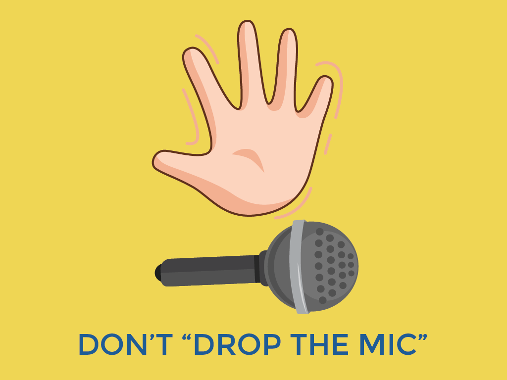 Don't drop the mic
