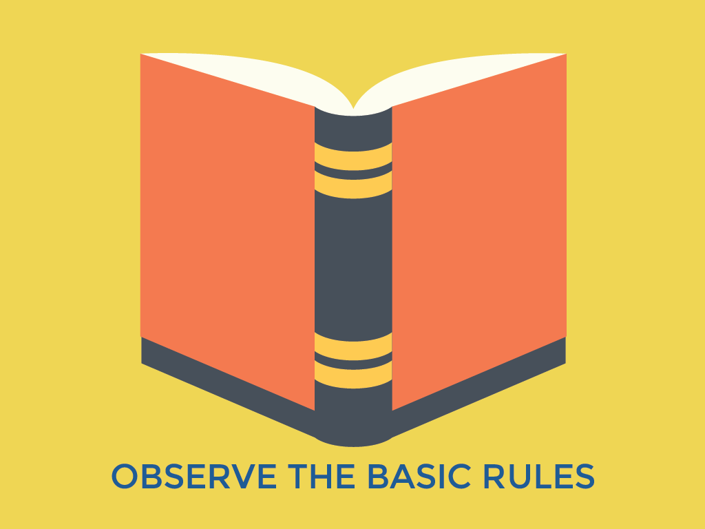 Observe the basic rules