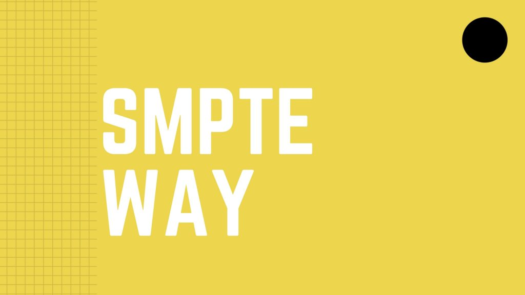 The SMPTE Way