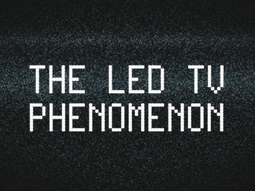 The-LED-TV-Phenomenon-1024x768